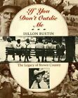 If You Don't Outdie Me: The Legacy of Brown County by Dillon Bustin (Paperback, 2014)