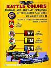 Battle Colors: Insignia and Aircraft Markings of the 8th Air Force in World War II: Volume 2: (VIII) Fighter Command by Robert A. Watkins (Hardback, 2006)