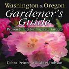 Washington & Oregon Gardener's Guide  : Proven Plants for Inspired Gardens by Mary Robson, Debra Prinzing (Paperback / softback, 2005)
