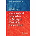 Computational Approaches to Analogical Reasoning: Current Trends by Springer-Verlag Berlin and Heidelberg GmbH & Co. KG (Hardback, 2014)