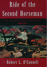Ride of the Second Horseman: The Birth and Death of War by Robert L. O'Connell (Paperback, 1999)