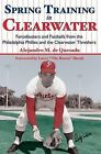 Spring Training in Clearwater:: Fencebusters and Fastballs from the Philadelphia Phillies and the Clearwater Threshers by Alejandro De Quesada, A M De Quesada (Paperback / softback, 2007)