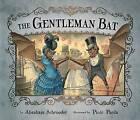 The Gentleman Bat by Abraham Schroeder (Hardback, 2014)