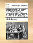 The Essential Deity of the Messiah; And the Great Importance of That Article of the Christian Faith, ... Considered in a Sermon, Preached in the Cathedral-Church of St. Paul, Jan. 24, 1790; ... by C. E. de Coetlogon, ... by C E De Coetlogon (Paperback / softback, 2010)