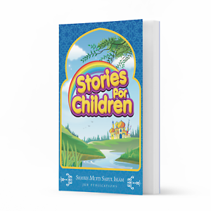 Stories for Children by Shaykh Mufti Saiful Islam