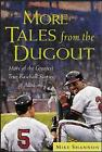 More Tales from the Dugout: More of the Greatest True Baseball Stories of All Time by Mike Shannon (Paperback, 2004)