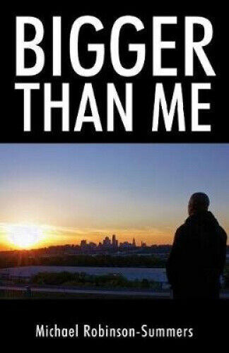 Bigger Than Me by Michael Robinson-Summers.