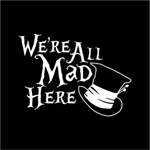We Re All Mad Here Alice In Wonderland Mad Hatter Hat Car