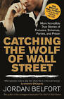 Catching the Wolf of Wall Street: More Incredible True Stories of Fortunes, Schemes, Parties, and Prison by Jordan Belfort (Paperback, 2013)