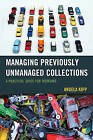 Managing Previously Unmanaged Collections: A Practical Guide for Museums by Angela Kipp (Paperback, 2016)