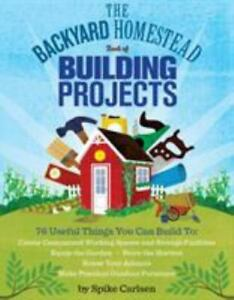 The Backyard Homestead Book of Building Projects: 76 Useful Things You Can Build