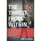 The Threat From Within: Recognizing Al Qaeda-Inspired Radicalization and Terrorism in the West by Phil Gurski (Paperback, 2015)