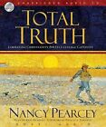 Total Truth: Liberating Christianity from Its Cultural Captivity by Nancy Pearsey, Nancy Pearcey (CD-Audio, 2006)