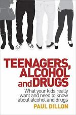 Teenagers, Alcohol and Drugs: What Your Kids Really Want and Need to Know about