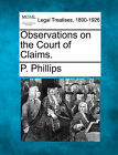 Observations on the Court of Claims. by P Phillips (Paperback / softback, 2010)