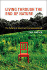 Living Through the End of Nature: The Future of American Environmentalism by Paul Wapner (Hardback, 2010)