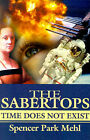 The Sabertops: Time Does Not Exist by Spencer Park Mehl (Paperback / softback, 2001)
