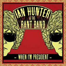 Ian Hunter, Ian Hunter & the Rant Band - When I'm President [New CD]