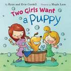 Two Girls Want a Puppy by Evie Cordell, Ryan Cordell (Hardback, 2015)