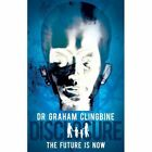 Disclosure: The Future is Now by Graham Clingbine (Hardback, 2015)