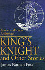 King's Knight and Other Stories: A Science-Fiction Anthology by James Nathan Post (Paperback / softback, 2001)