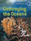 Destroying the Oceans by Sarah Levete (Hardback, 2010)
