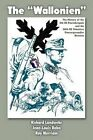 The Wallonien: The History of the 5th SS-Sturmbrigade and 28th SS Volunteer Panzergrenadier Division by Richard Landwehr (Paperback / softback, 2012)