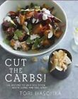 Cut the Carbs: 100 Recipes to Help You Ditch White Carbs and Feel Great by Tori Haschka (Hardback, 2014)
