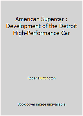 American Supercar : Development of the Detroit High-Performance Car