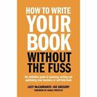 How to Write Your Book Without the Fuss: The Definitive Guide to Planning, Writing and Publishing Your Business or Self-Help Book by Lucy McCarraher, Joe Gregory (Paperback, 2015)