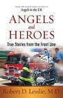 Angels and Heroes: True Stories from the Front Line by Robert D. Lesslie (Paperback, 2011)