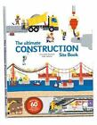 The Ultimate Book Of: The Ultimate Construction Site Book : From Around the World (2014, Hardcover)