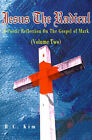Jesus the Radical: A Poetic Reflection on the Gospel of Mark by H C Kim (Paperback / softback, 2001)