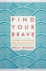 Find Your Brave: Courage to Stand Strong When the Waves Crash in by Holly Wagner (Hardback, 2016)