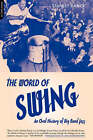 World Of Swing: An Oral History Of Big Band Jazz by Stanley Dance (Paperback, 2001)