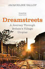 Dreamstreets: A Journey Through Britain's Village Utopias by Jacqueline Yallop (Paperback, 2016)