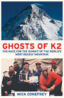 The Ghosts of K2: The Race for the Summit of the World's Most Deadly Mountain by Mick Conefrey (Paperback, 2016)