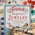 French-Inspired Jewelry : Creating with Vintage Beads, Buttons and Baubles by Kaari Meng (2007, Hardcover)