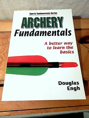 "Archery Fundamentals by Douglas Engh ""A Better Way to Learn the Basics"""