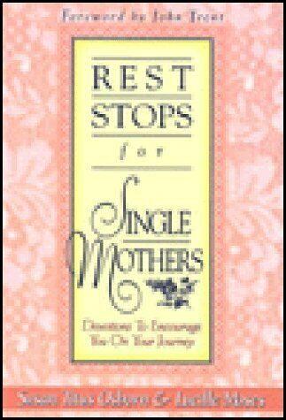 Rest Stops for Single Mothers  Devotions to Encourage You on Your Jou