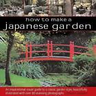 How to Make a Japanese Garden: An Inspirational Visual Guide to a Classic Garden Style, Beautifully Illustrated with Over 80 Stunning Photographs by Charles Chesshire (Hardback, 2014)