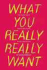 What You Really Really Want: The Smart Girl's Shame-Free Guide to Sex and Safety by Jaclyn Friedman (Paperback, 2011)
