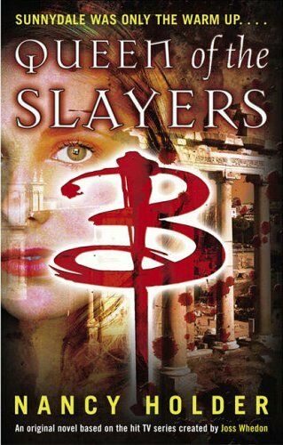 Queen of the Slayers (Buffy the Vampire Slayer) By Nancy Holder. 9781416502401