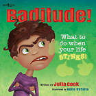 Baditude: What to Do When Your Life Stinks by Julia Cook (Paperback, 2015)