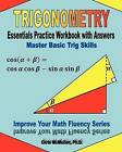 Trigonometry Essentials Practice Workbook with Answers: Master Basic Trig Skills: Improve Your Math Fluency Series by Chris McMullen Ph D (Paperback / softback, 2012)