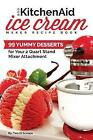 Our Kitchenaid Ice Cream Maker Recipe Book: 99 Yummy Desserts for Your 2 Quart Stand Mixer Attachment by Two Scoops (Paperback / softback, 2017)