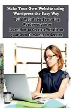 Make Your Own Website Using Wordpress the Easy Way : Build Website for Free U...