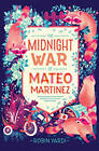 The Midnight War of Mateo Martinez by Robin Yardi (Hardback, 2016)