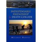Indispensable Friendship & Death Collide 9781453530511 by Melanie Harvey