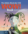 The Adobe Illustrator CS3 Wow! Book: Tips, Tricks, and Techniques from 100 Top Illustrator Artists by Sharon Steuer (Mixed media product, 2007)